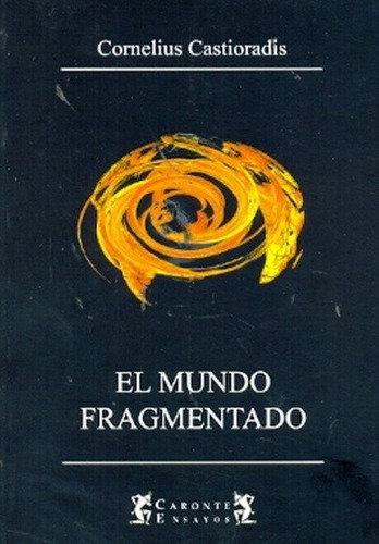EL MUNDO FRAGMENTADO. CASTORIADIS, CORNELIUS