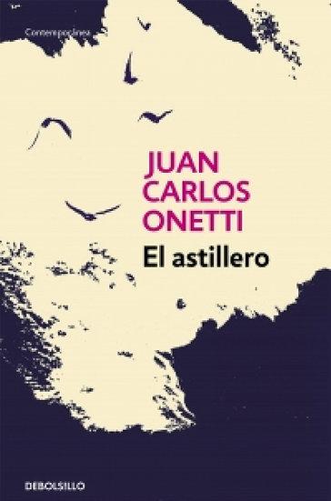 EL ASTILLERO. ONETTI, JUAN CARLOS