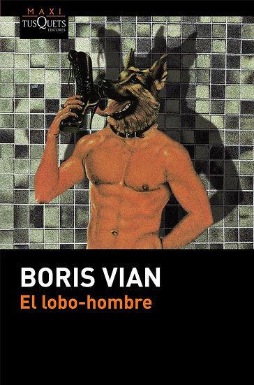 EL LOBO-HOMBRE. VIAN, BORIS