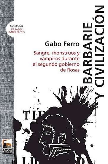 BARBARIE Y CIVILIZACIÓN. FERRO, GABO