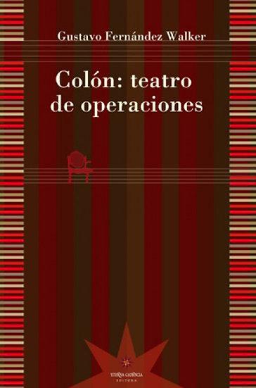 COLÓN: TEATRO DE OPERACIONES. FERNÁNDEZ WALKER, GUSTAVO