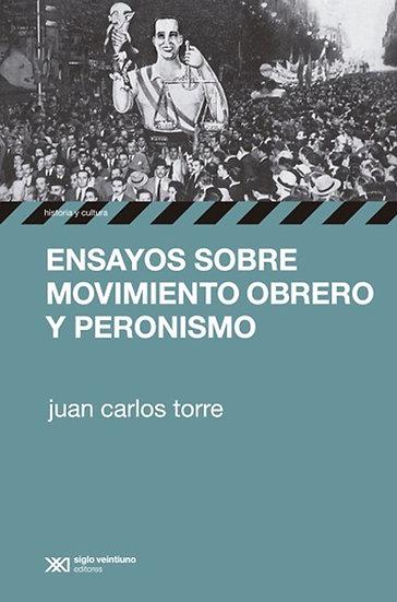 ENSAYOS SOBRE MOVIMIENTO OBRERO Y PERONISMO. TORRE, JUAN CARLOS