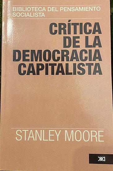CRÍTICA DE LA DEMOCRACIA CAPITALISTA. MOORE, STANLEY