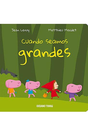 CUANDO SEAMOS GRANDES. LEROY, JEAN - MAUDET, MATTHIEU