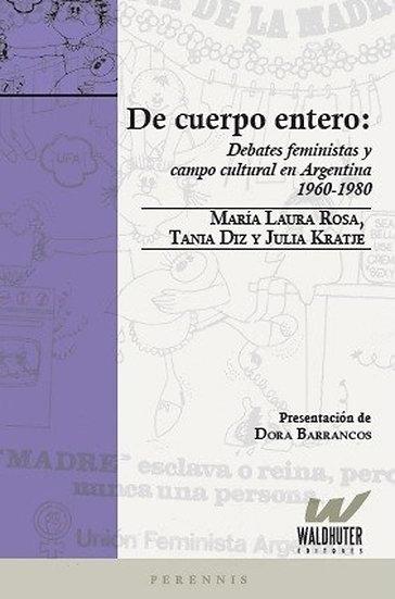 DE CUERPO ENTERO: DEBATES FEMINISTAS... ROSA, M.L. - DIZ, T. - KRATJE, J.
