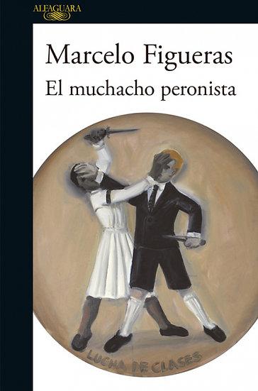 EL MUCHACHO PERONISTA. FIGUERAS, MARCELO