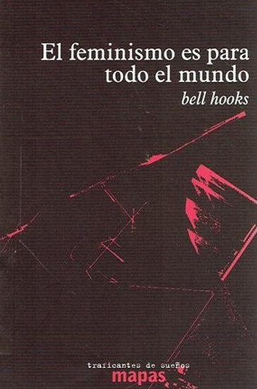 EL FEMINISMO ES PARA TODO EL MUNDO. HOOKS, BELL