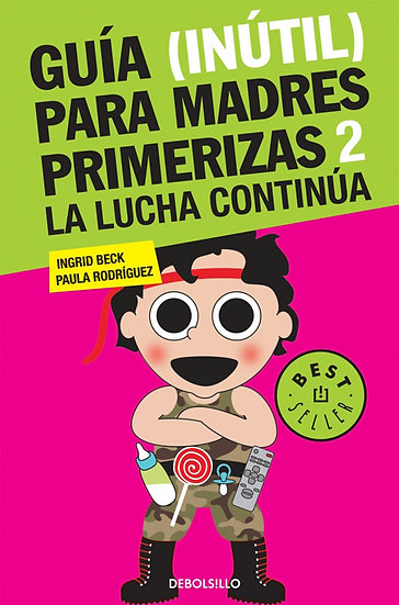 GUÍA (INÚTIL) PARA MADRES PRIMERIZAS 2. BECK, INGRID - RODRÍGUEZ, PAULA