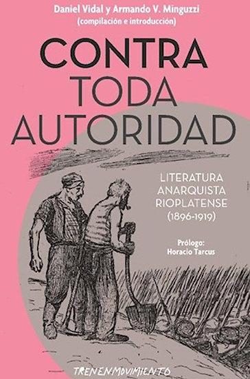 CONTRA TODA AUTORIDAD: LITERATURA ANARQUISTA RIOPLATENSE. VV.AA.