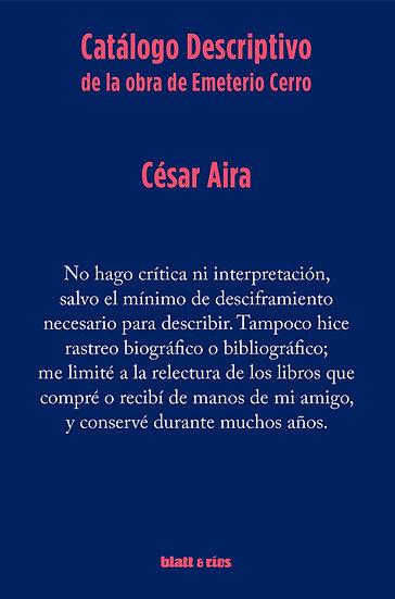 CATÁLOGO DESCRIPTIVO DE LA OBRA DE EMETERIO CERRO. AIRA, CÉSAR