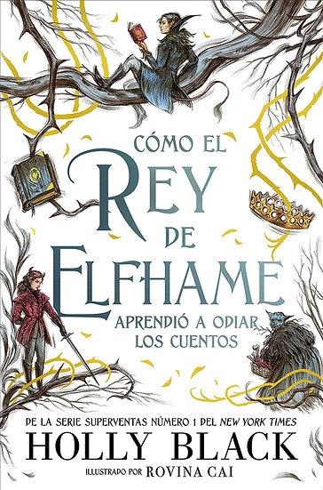 CÓMO EL REY DE ELFHAME APRENDIÓ A ODIAR LOS CUENTOS. BLACK, H.