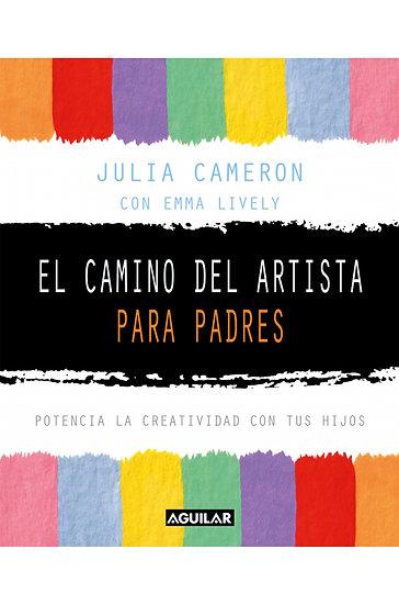 EL CAMINO DEL ARTISTA PARA PADRES. CAMERON, J. - LIVELY, E.