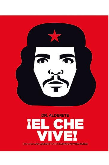 ¡EL CHE VIVE!. DR. ALDERETE
