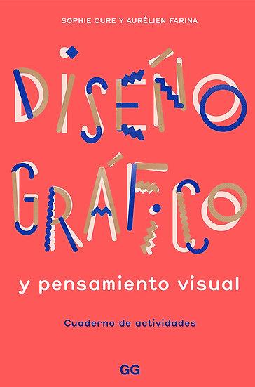 DISEÑO GRÁFICO Y PENSAMIENTO VISUAL. CURE, SOPHIE - FARINA, AURÉLIEN