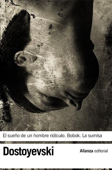 EL SUEÑO DE UN HOMBRE RIDÍCULO / BOBOK / LA SUMISA. DOSTOYEVSKI, F.