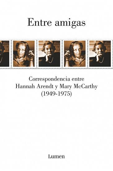 ENTRE AMIGAS: CORRESPONDENCIA (1949-1975). ARENDT, H. - MCCARTHY, M.