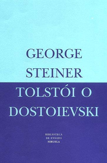 TOLSTÓI O DOSTOIEVSKI. STEINER, GEORGE