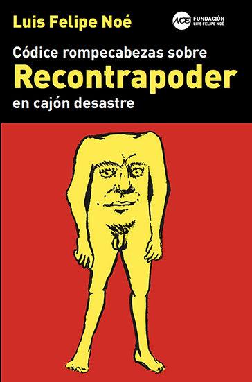 CÓDICE ROMPECABEZAS SOBRE RECONTRAPODER EN CAJÓN DESASTRE. NOÉ, L.F.