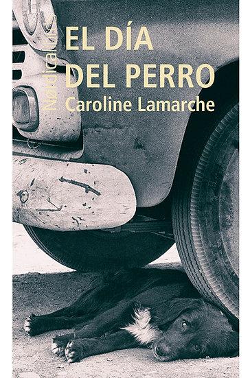 EL DÍA DEL PERRO. LAMARCHE, CAROLINE