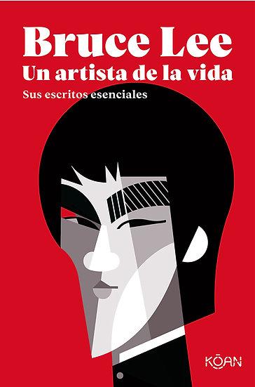 BRUCE LEE: UN ARTISTA DE LA VIDA. LEE, BRUCE