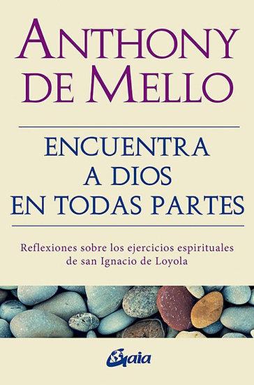 ENCUENTRA A DIOS EN TODAS PARTES. DE MELLO, ANTHONY