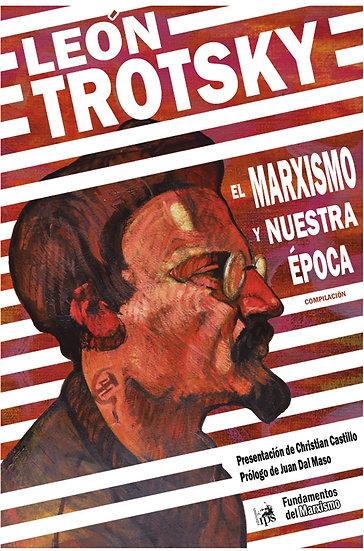 EL MARXISMO Y NUESTRA ÉPOCA. TROTSKY, LEÓN