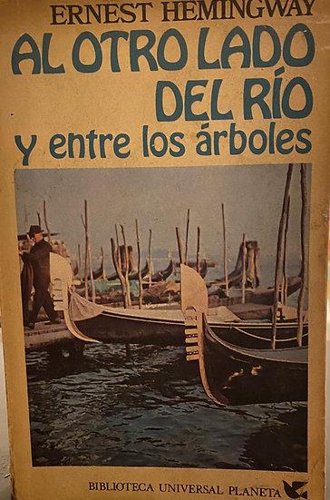 AL OTRO LADO DEL RÍO Y ENTRE LOS ÁRBOLES. HEMINGWAY, E.