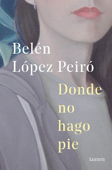 DONDE NO HAGO PIE. LÓPEZ PEIRÓ, BELÉN