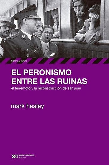 EL PERONISMO ENTRE LAS RUINAS. HEALEY, MARC