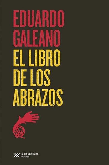 EL LIBRO DE LOS ABRAZOS. GALEANO, EDUARDO