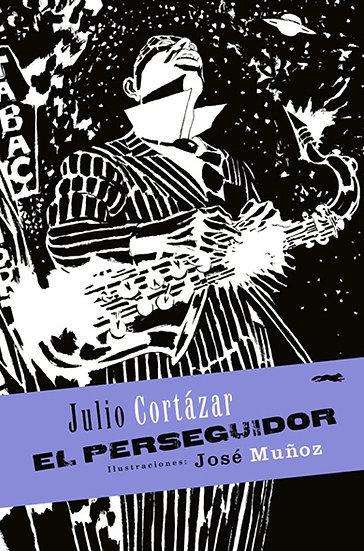 EL PERSEGUIDOR. CORTÁZAR, JULIO - MUÑOZ, JOSÉ