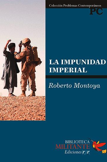 LA IMPUNIDAD IMPERIAL. MONTOYA, ROBERTO