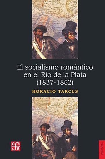 EL SOCIALISMO ROMÁNTICO EN EL RÍO DE LA PLATA. TARCUS, H.