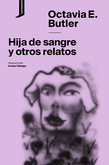 HIJA DE SANGRE Y OTROS RELATOS. BUTLER, OCTAVIA E.