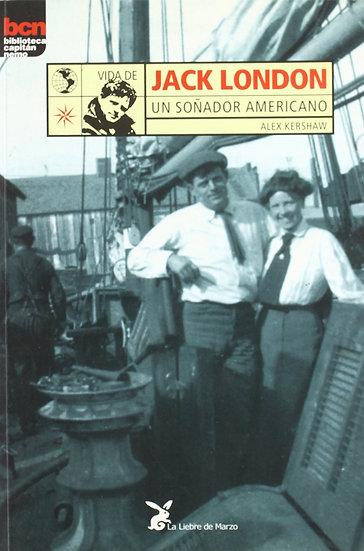 VIDA DE JACK LONDON: UN SOÑADOR AMERICANO. KERSHAW, ALEX