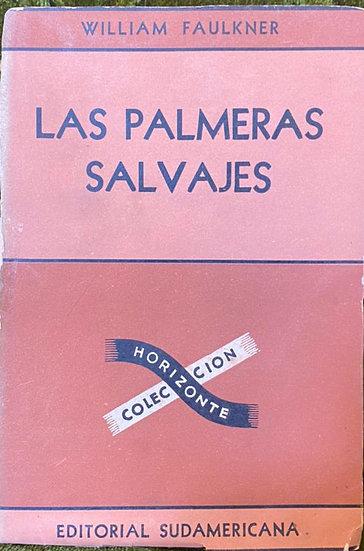 LAS PALMERAS SALVAJES. FAULKNER, WILLIAM