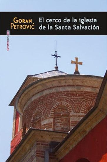 EL CERCO DE LA IGLESIA DE LA SANTA SALVACIÓN. PETROVIC, GORAN