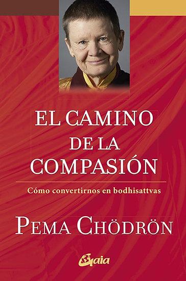 EL CAMINO DE LA COMPASIÓN. CHÖDRÖN, PEMA