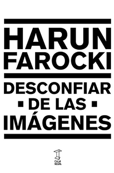 DESCONFIAR DE LAS IMÁGENES. FAROCKI, HARUN