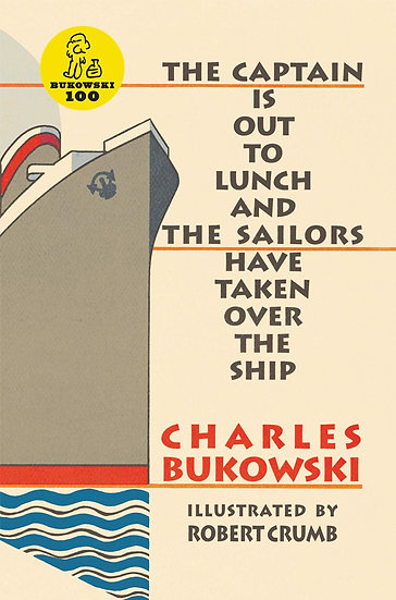 THE CAPTAIN IS OUT TO LUNCH AND THE SAILORS... BUKOWSKI, CHARLES