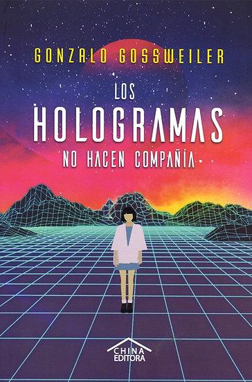 LOS HOLOGRAMAS NO HACEN COMPAÑÍA. GOSSWEILER, GONZALO