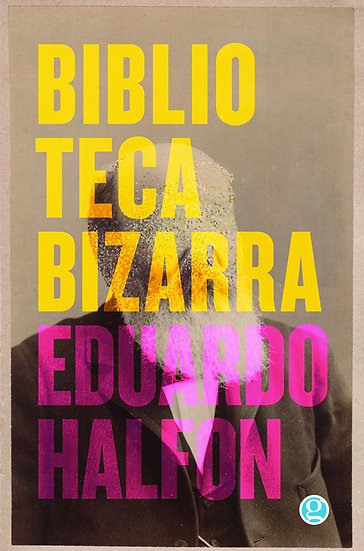 BIBLIOTECA BIZARRA. HALFON, EDUARDO