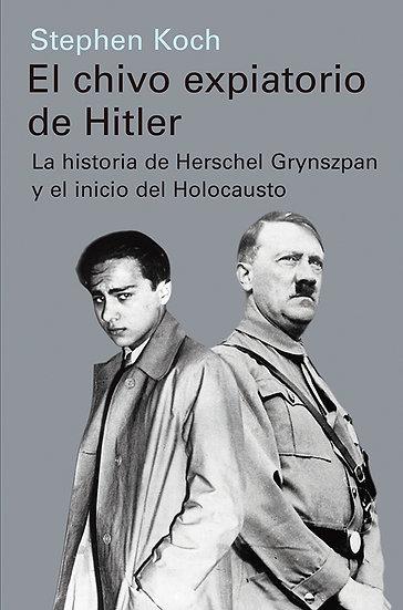 EL CHIVO EXPIATORIO DE HITLER. KOCH, STEPHEN