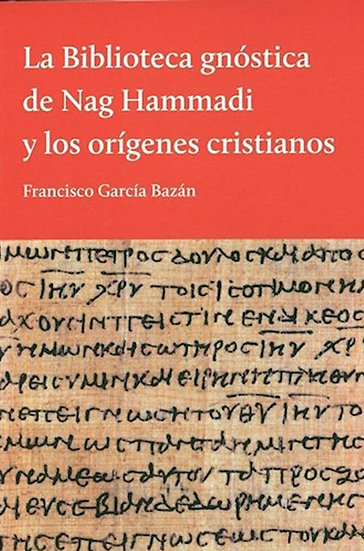 LA BIBLIOTECA GNÓSTICA DE NAG HAMMADI. GARCÍA BAZÁN, FRANCISCO