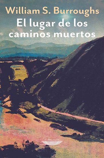 EL LUGAR DE LOS CAMINOS MUERTOS. BURROUGHS, WILLIAM