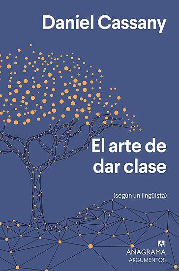 EL ARTE DE DAR CLASE. CASSANY, DANIEL