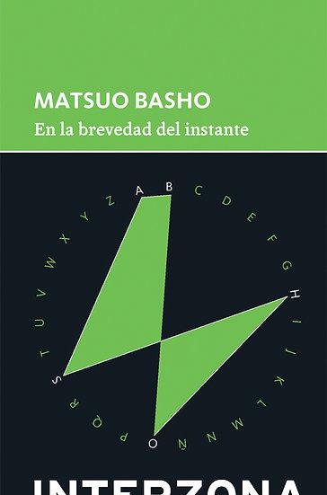 EN LA BREVEDAD DEL INSTANTE. BASHO, MATSUO