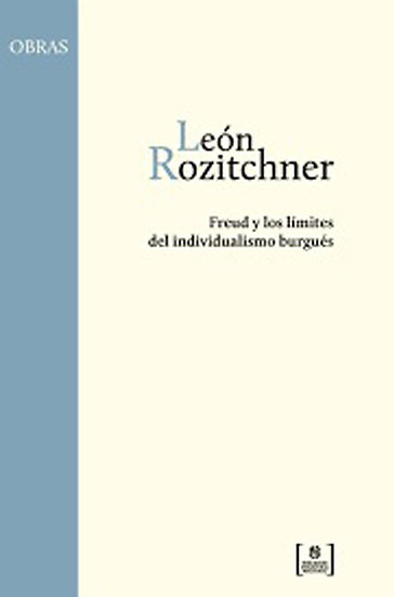 FREUD Y LOS LÍMITES DEL INDIVIDUALISMO BURGUÉS. ROZITCHNER, LEÓN