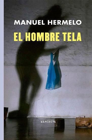 EL HOMBRE TELA. HERMELO, MANUEL