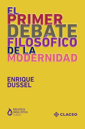 EL PRIMER DEBATE FILOSÓFICO DE LA MODERNIDAD. DUSSEL, ENRIQUE